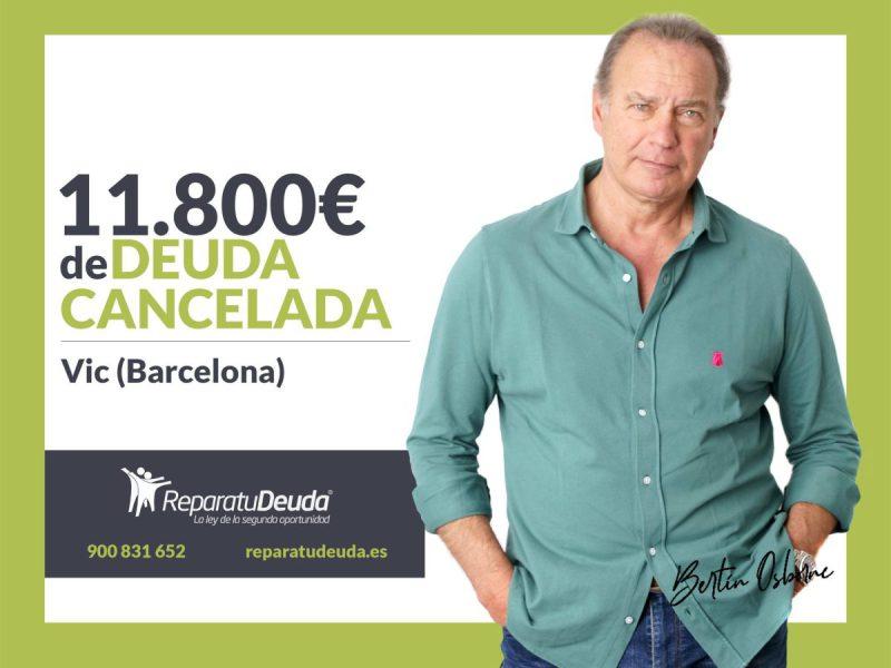 Repara tu Deuda Abogados cancela 11.800? en Vic (Barcelona) con la Ley de Segunda Oportunidad